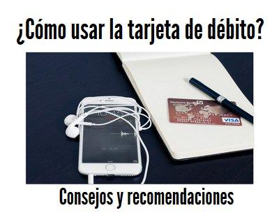 Como usar la tarjeta de debito