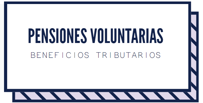 Beneficios tributarios pensiones voluntarias