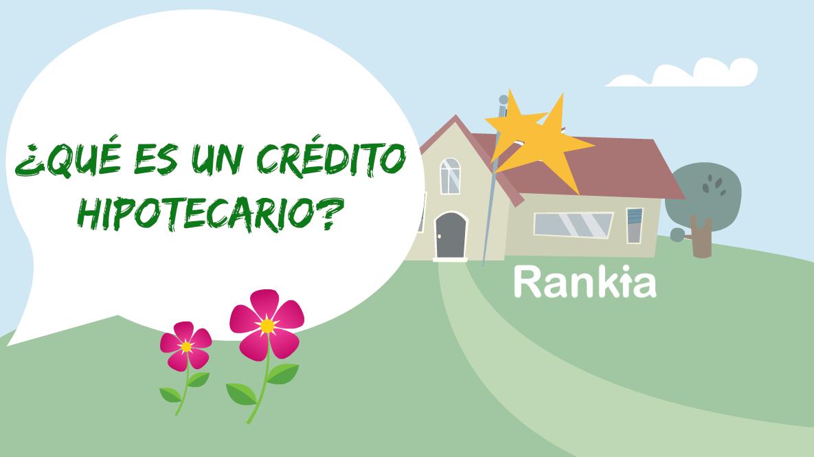 Que es un credito hipotecario consejos elegir el mejor