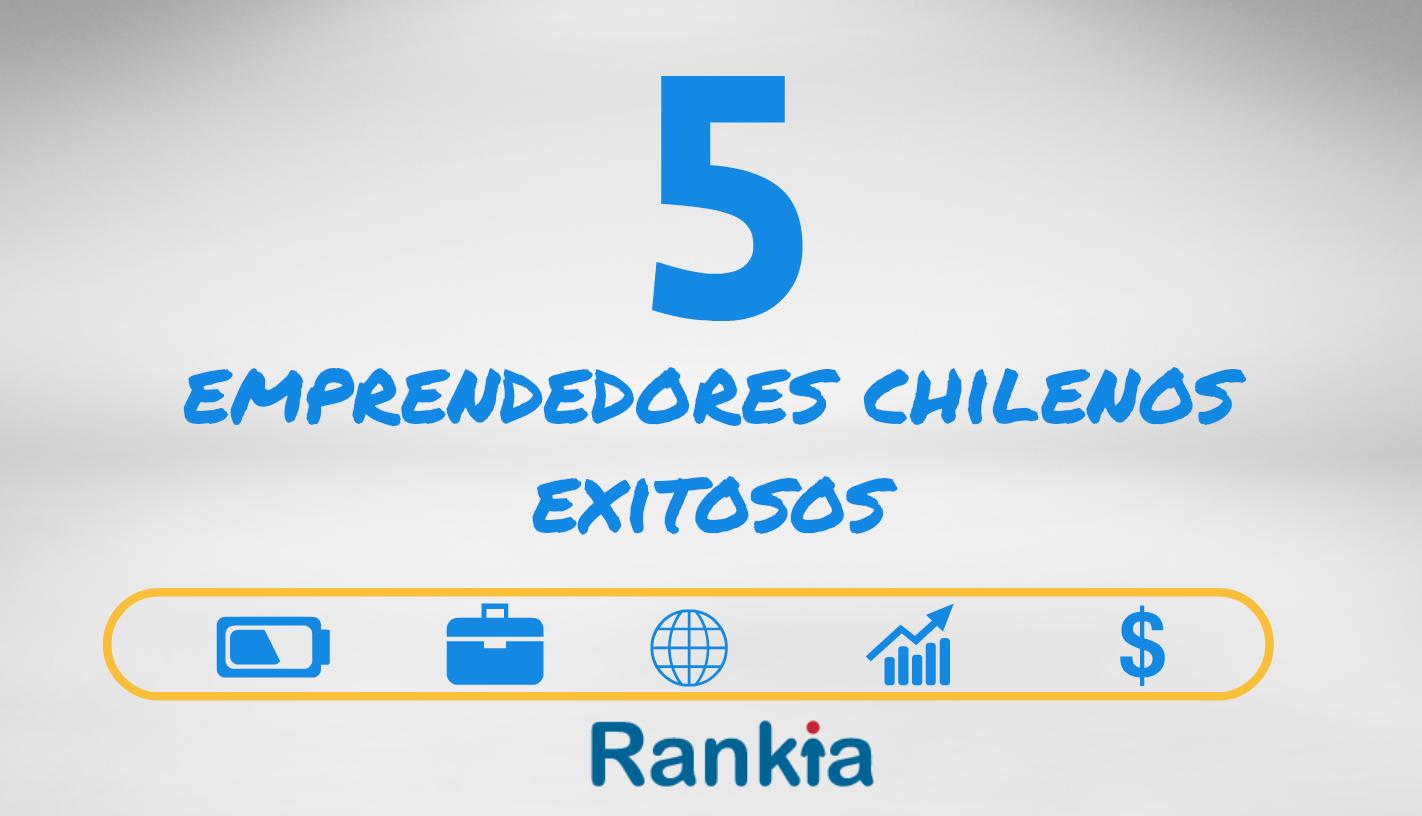 5 emprendedores chilenos exitosos