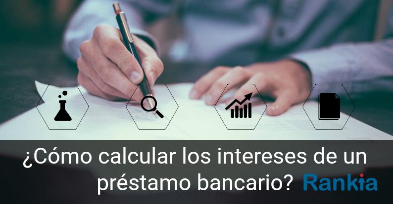 ¿Cómo calcular los intereses de un préstamo bancario?
