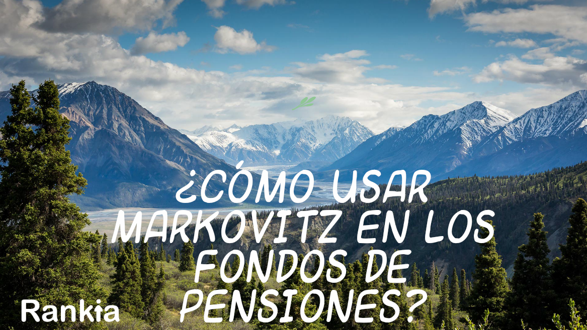 ¿Cómo usar Markovitz en los Fondos de Pensiones?