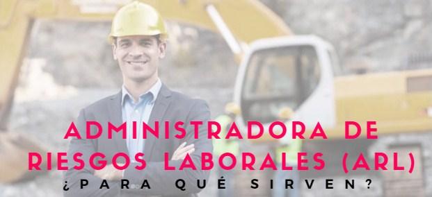 ¿Qué es la Administradora de Riesgos Laborales (ARL) y para qué sirve?