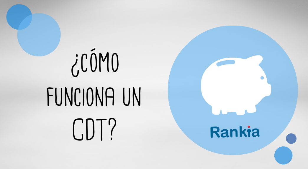 ¿Cómo funciona un CDT?