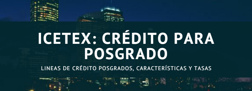 ICETEX: Lineas de Crédito Posgrados, características y tasas