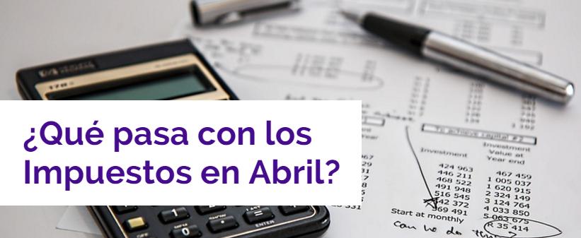 ¿Qué pasa con los Impuestos en Abril?