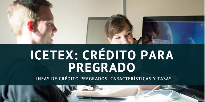 ICETEX: Lineas de Crédito Pregrado, características y tasas