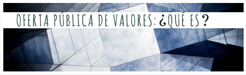 Oferta pública de valores: ¿Qué es?