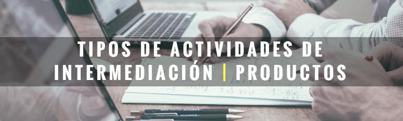 Tipos de actividades de intermediación y productos