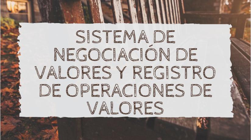 Sistema de negociación de valores y registro de operaciones de valores