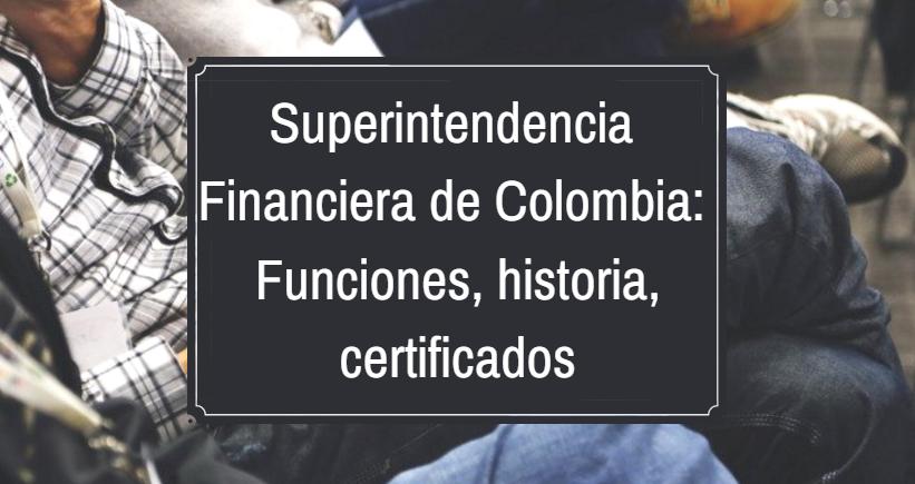 Superintendencia Financiera de Colombia: funciones, historia, certificados