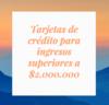 Tarjetas credito ingresos superiores 2000000 thumb