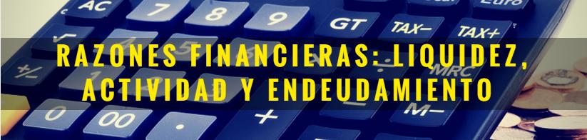Razones financieras: liquidez, actividad y endeudamiento