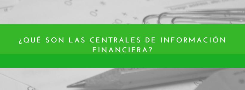¿Qué son las centrales de información financiera?