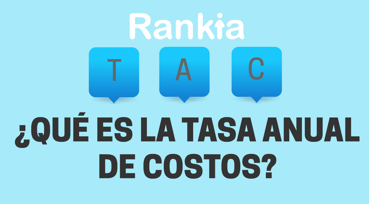 ¿Qué es la Tasa Anual de Costos (TAC)?