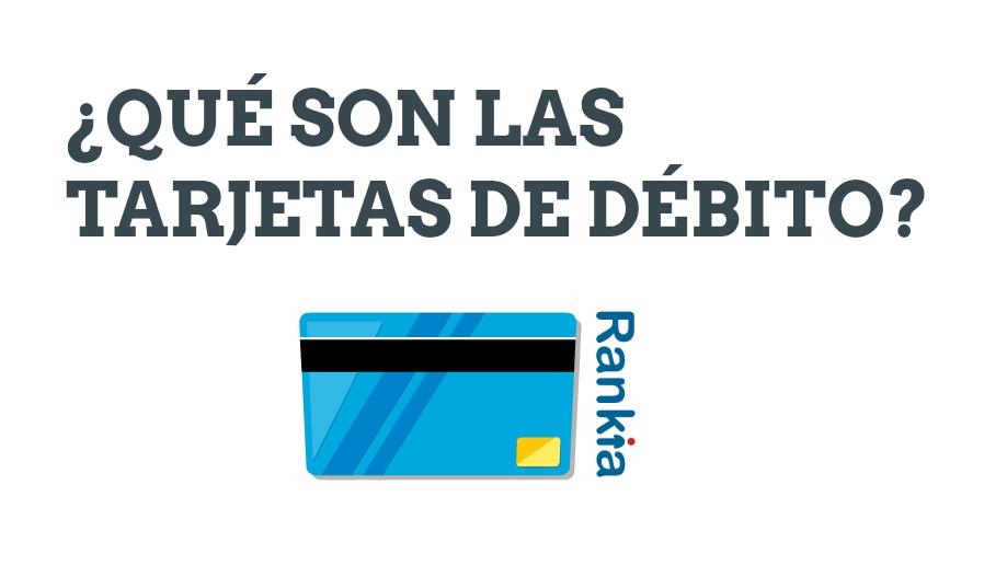 ¿Qué son las tarjetas de débito?