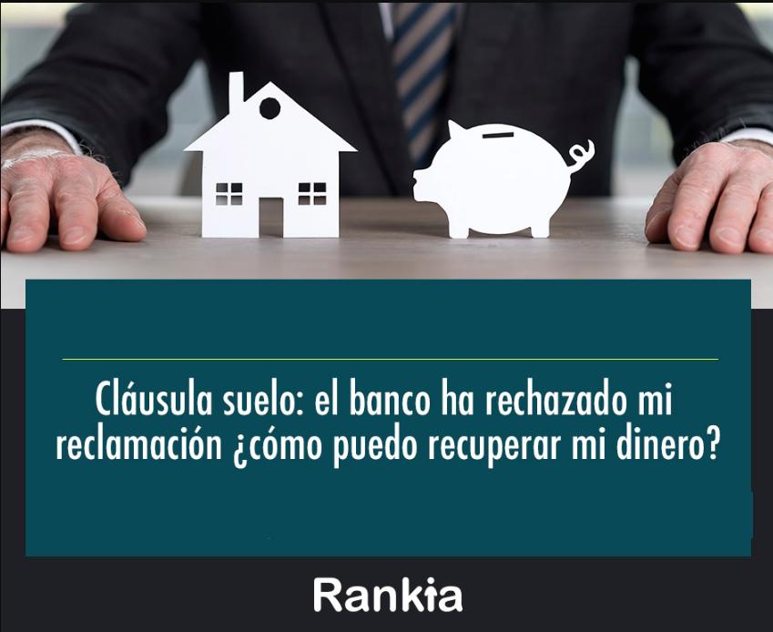 El banco ha rechazado mi reclamaci n de la cl usula suelo for Decreto clausula suelo