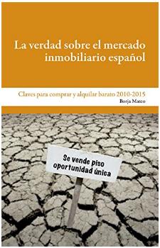La verdad sobre el mercado inmobiliario español - Borja Mateo