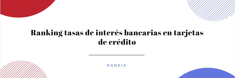 Ranking tasas de interés bancarias en tarjetas de crédito