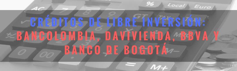 Créditos de libre inversión: Bancolombia, Davivienda, BBVA y Banco de Bogotá