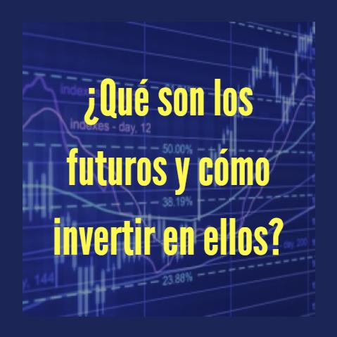 ¿Qué son los futuros y cómo invertir en ellos?