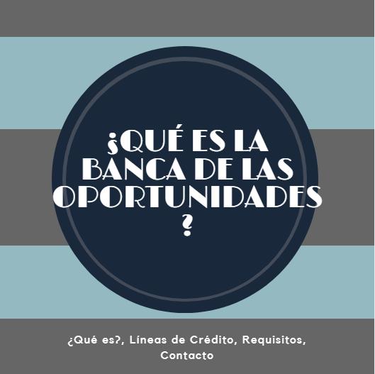 ¿Qué es la Banca de las Oportunidades?: Líneas de Crédito, Requisitos, Contacto