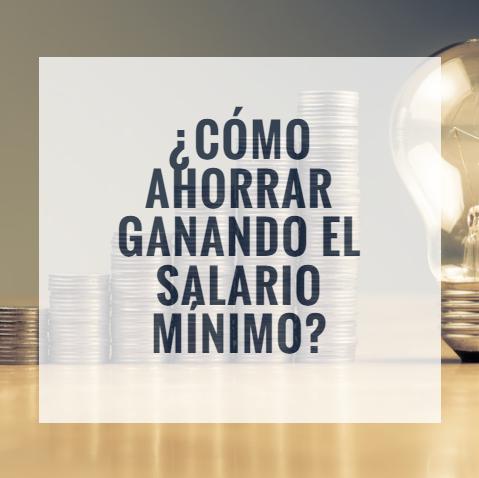 ¿Cómo ahorrar ganando el salario mínimo?