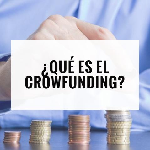 ¿Qué es el crowfunding y cómo funciona?
