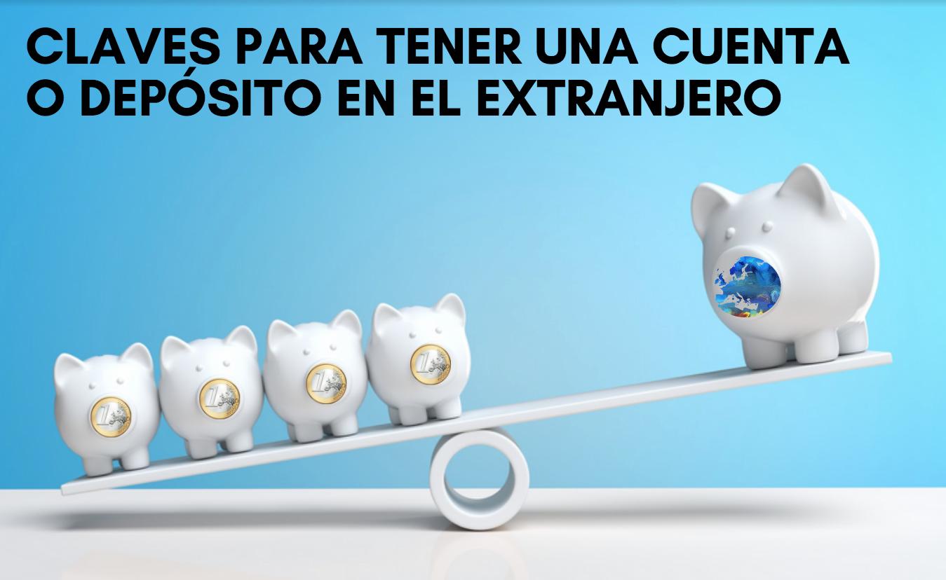 Claves abrir cuenta depositos en extranjero