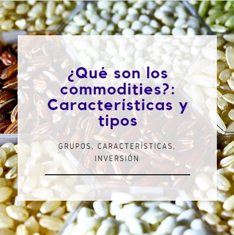 ¿Qué son los commodities? Características y tipos