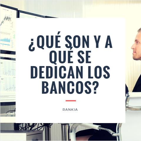 ¿Qué son y a qué se dedican los bancos?