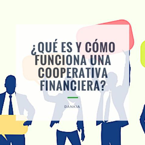 ¿Qué es y cómo funciona una cooperativa financiera?