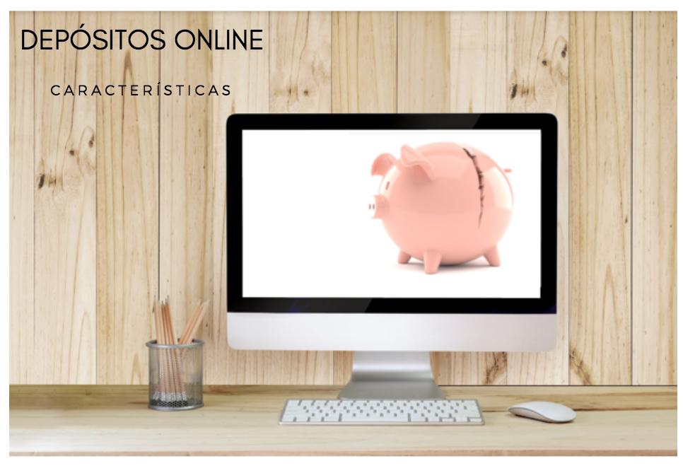 Características depósitos online