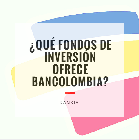 ¿Qué fondos de inversión ofrece Bancolombia?