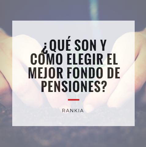 ¿Qué son y cómo elegir el mejor fondo de pensiones?