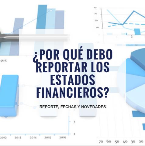 ¿Por qué debo reportar los Estados Financieros?: Reporte, Fechas y Novedades