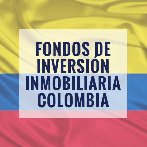 Fondos de Inversión Inmobiliaria Colombia
