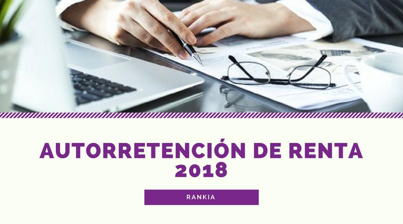 Autorretención de renta 2018: tarifas, retención y liquidación