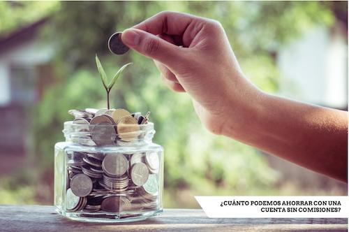 Cuánto podemos ahorrar con una cuenta sin comisiones