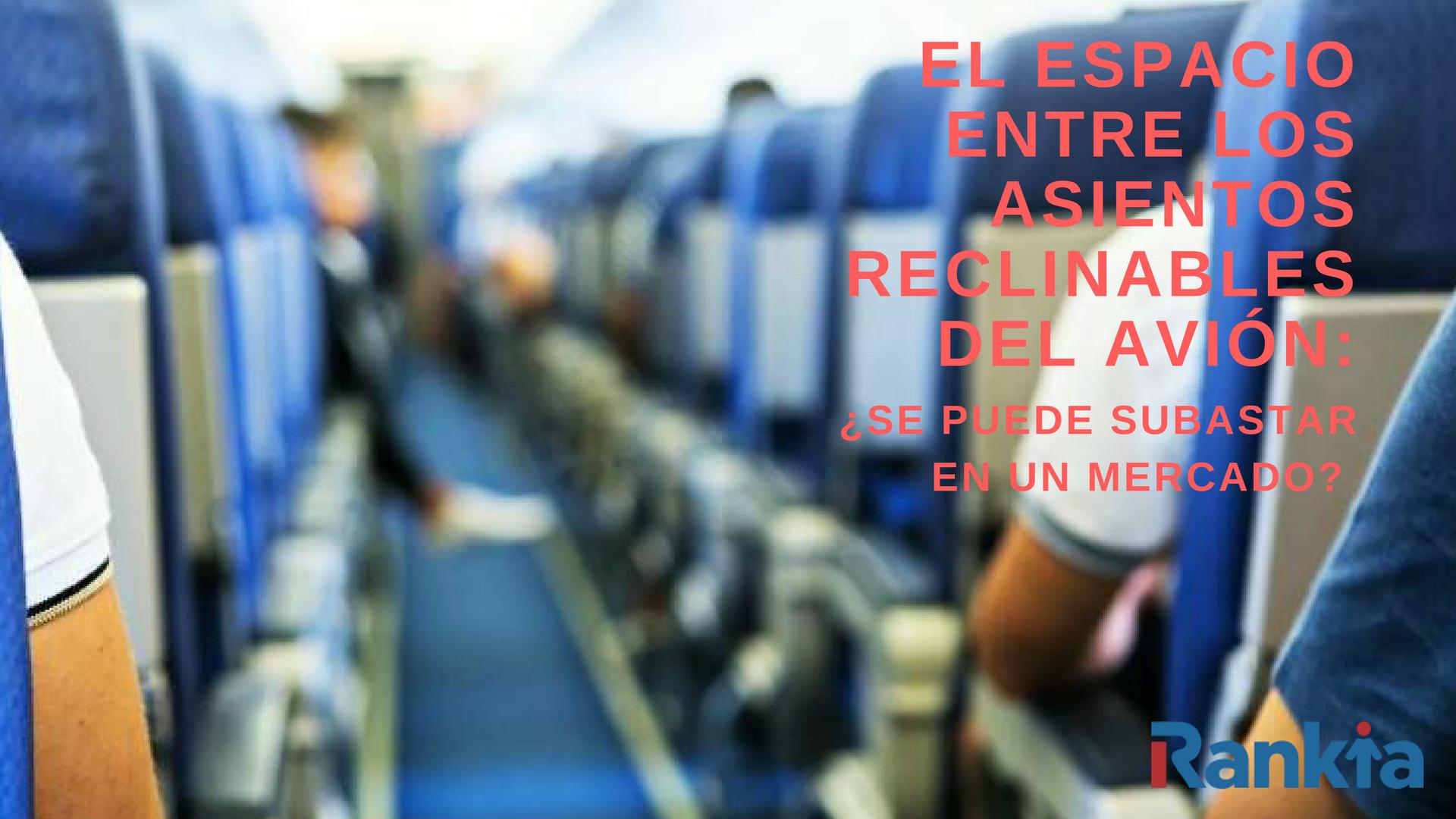 El espacio entre los asientos reclinables del avión: ¿Se puede subastar en un mercado?