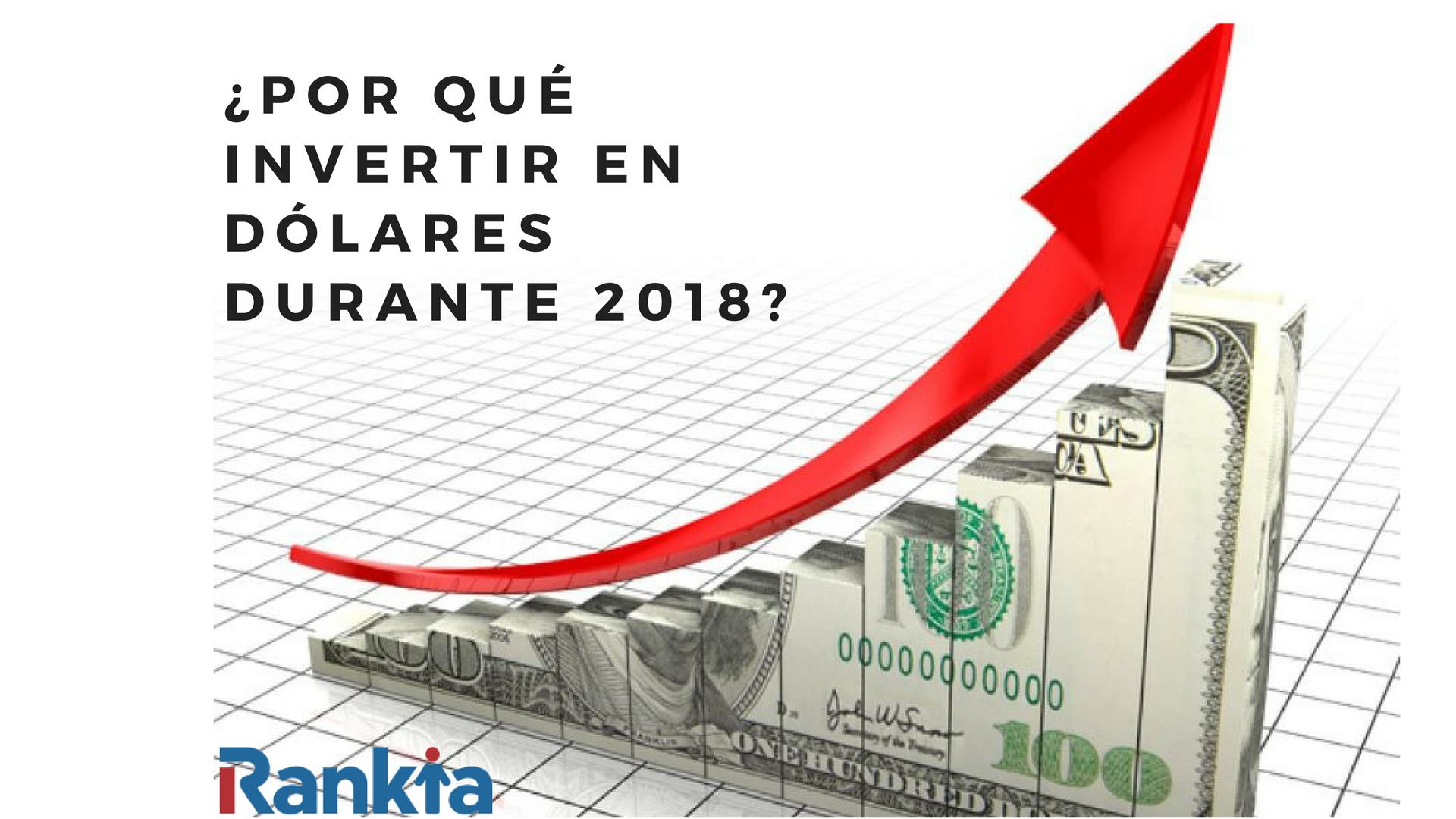 ¿Por qué invertir en dólares durante 2018?