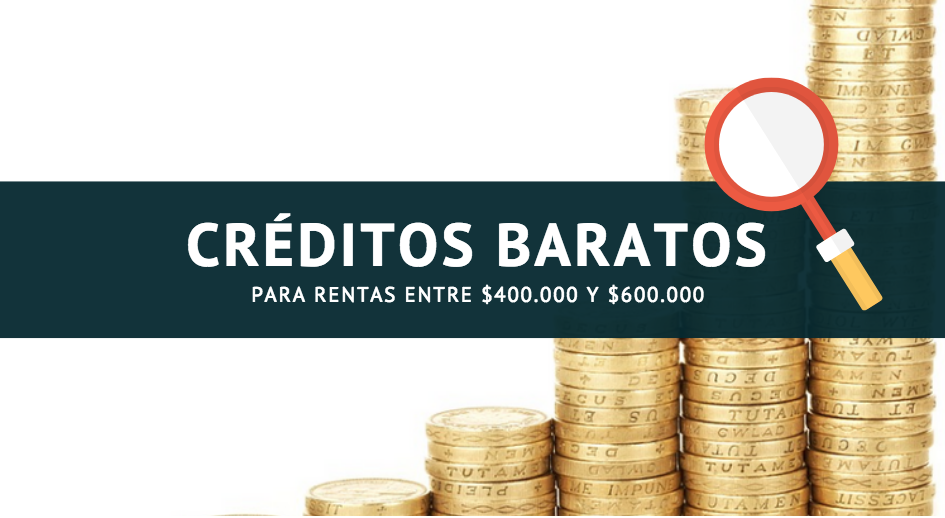 Créditos baratos: Para rentas entre $400.000 y $600.000