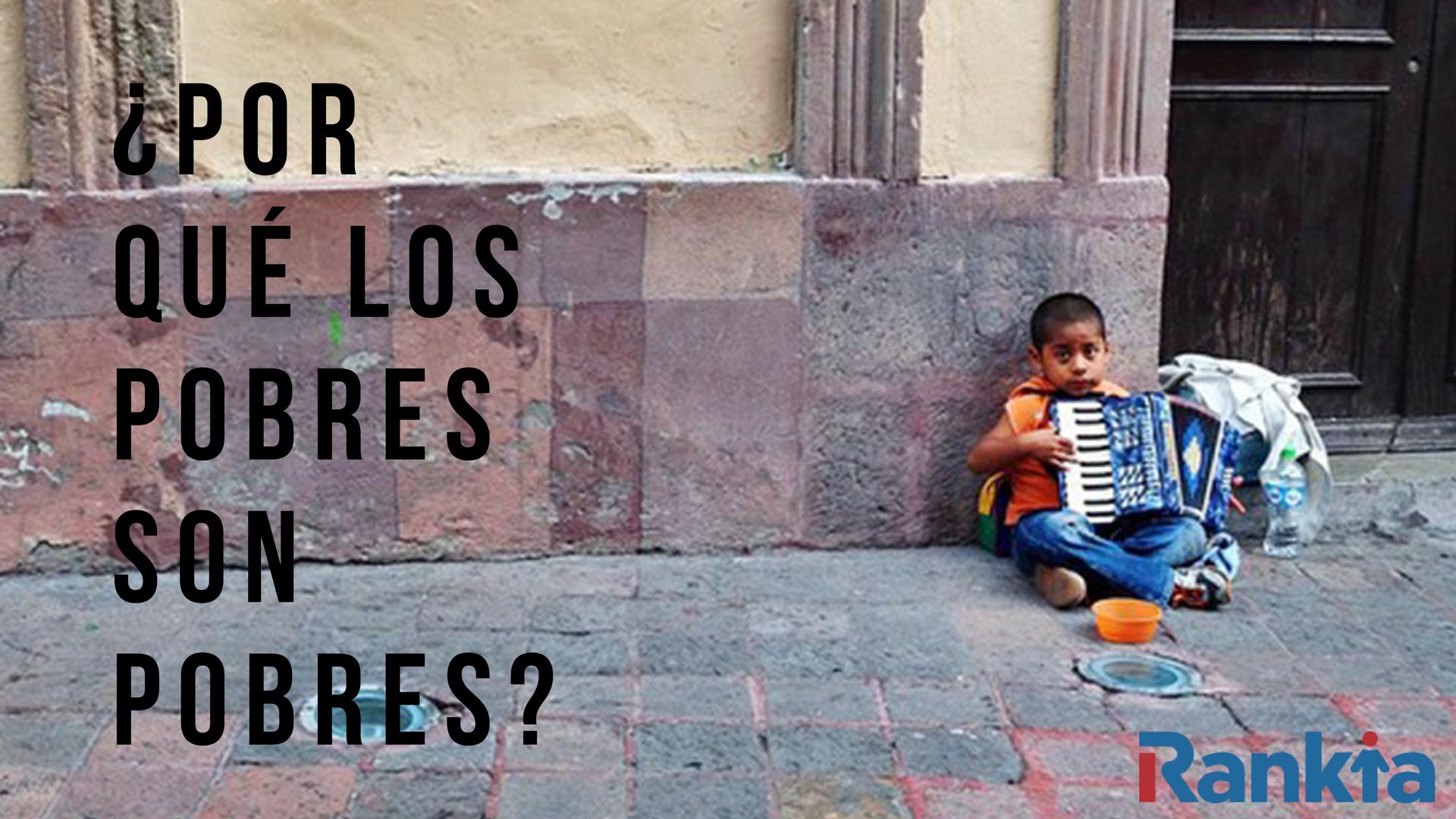 ¿Por qué los pobres son pobres?