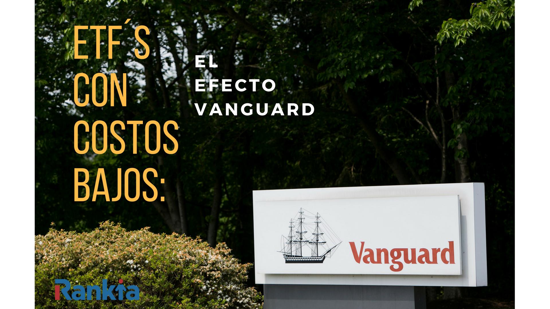 ETF´s con costos bajos: El Efecto Vanguard.