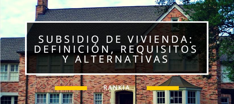 Subsidio de Vivienda: definición, requisitos y alternativas