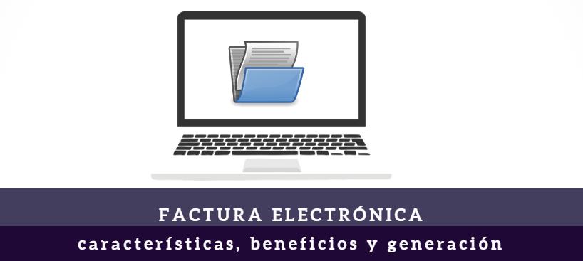 Factura electrónica: características, beneficios y generación
