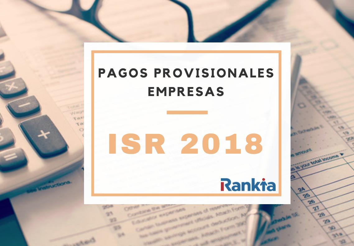 ISR 2018 - Pagos provisionales empresas