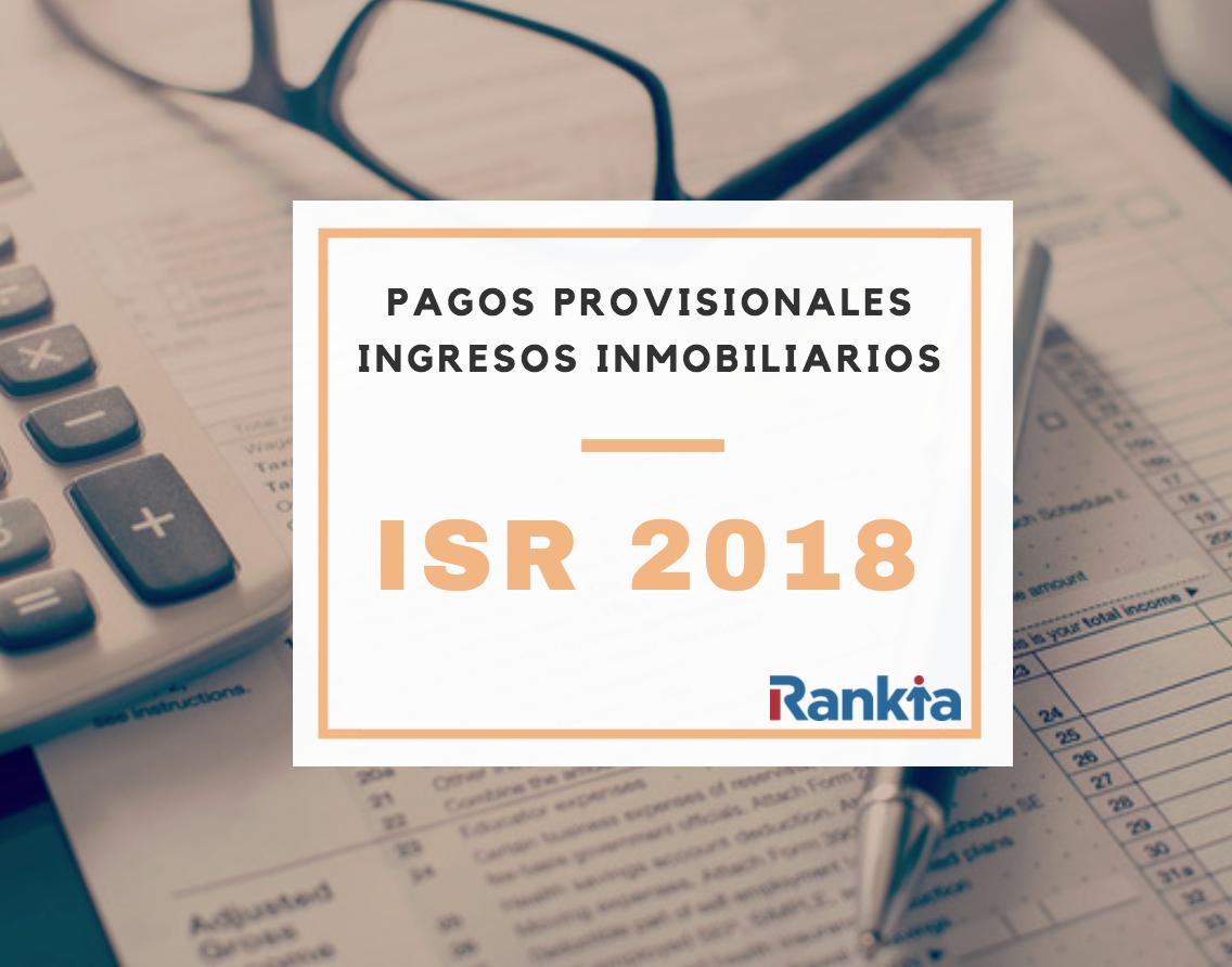 ISR 2018 - Pagos provisionales inmobiliarios