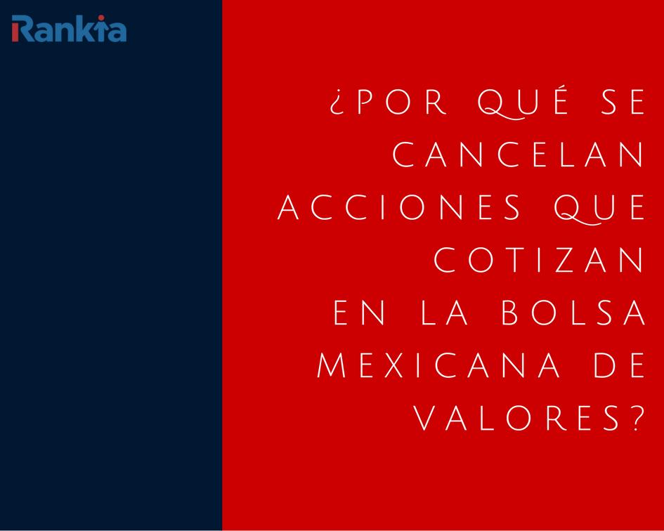¿Por qué se cancelan acciones que cotizan en la Bolsa Mexicana de Valores?