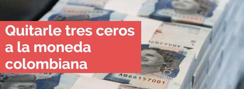 Quitarle tres ceros a la moneda colombiana